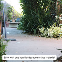 Stick with one hard landscape surface material.